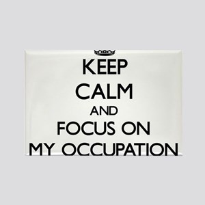 Keep Calm and focus on My Occupation Magnets