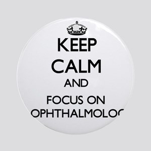 Keep Calm and focus on My Ophthal Ornament (Round)