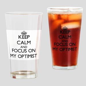 Keep Calm and focus on My Optimist Drinking Glass