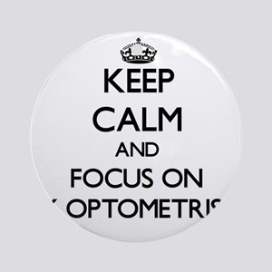 Keep Calm and focus on My Optomet Ornament (Round)