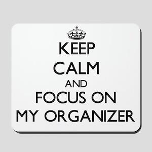 Keep Calm and focus on My Organizer Mousepad