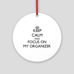 Keep Calm and focus on My Organiz Ornament (Round)