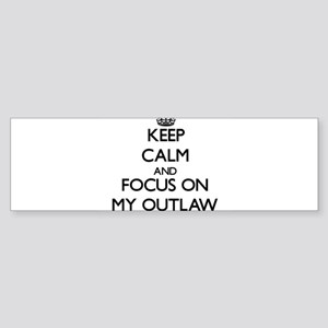 Keep Calm and focus on My Outlaw Bumper Sticker