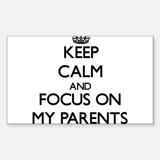 Keep Calm and focus on My Parents Decal