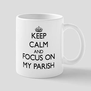 Keep Calm and focus on My Parish Mugs