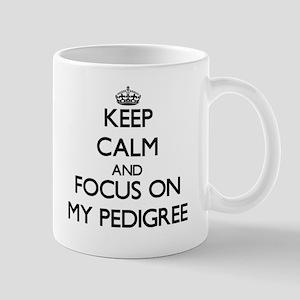 Keep Calm and focus on My Pedigree Mugs