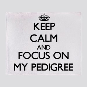 Keep Calm and focus on My Pedigree Throw Blanket