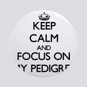 Keep Calm and focus on My Pedigre Ornament (Round)