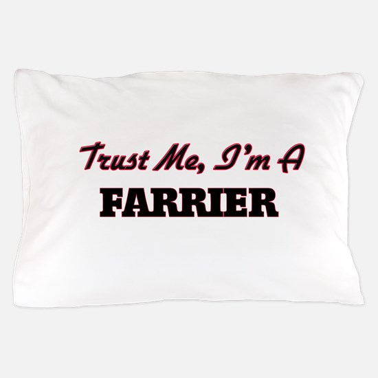 Trust me I'm a Farrier Pillow Case