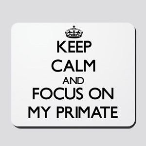 Keep Calm and focus on My Primate Mousepad