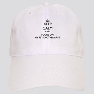 Keep Calm and focus on My Psychotherapist Cap