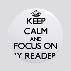Keep Calm and focus on My Readers Ornament (Round)