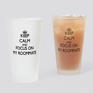 Keep Calm and focus on My Roommate Drinking Glass