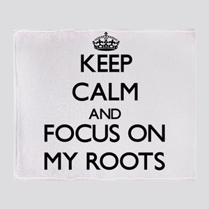 Keep Calm and focus on My Roots Throw Blanket