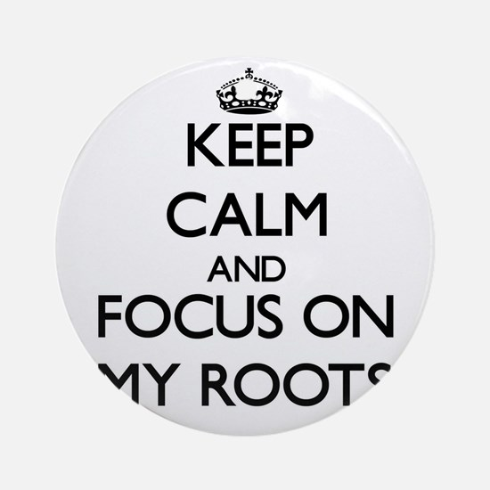Keep Calm and focus on My Roots Ornament (Round)