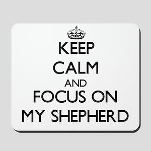 Keep Calm and focus on My Shepherd Mousepad