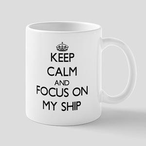 Keep Calm and focus on My Ship Mugs