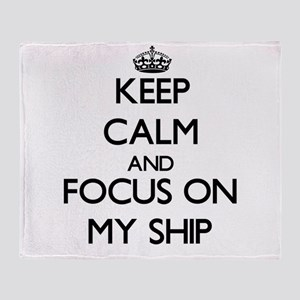 Keep Calm and focus on My Ship Throw Blanket