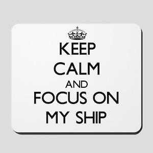 Keep Calm and focus on My Ship Mousepad