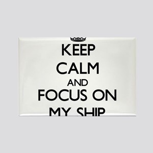 Keep Calm and focus on My Ship Magnets