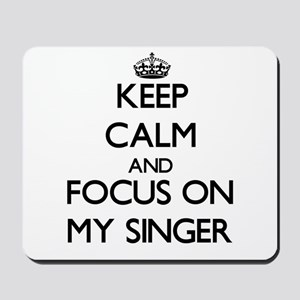 Keep Calm and focus on My Singer Mousepad
