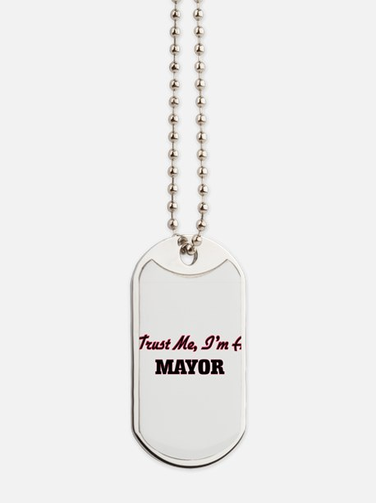 Trust me I'm a Mayor Dog Tags