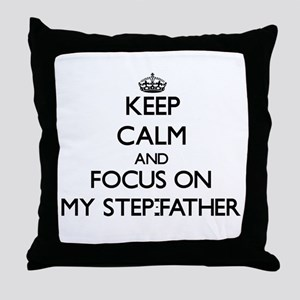 Keep Calm and focus on My Step-Father Throw Pillow
