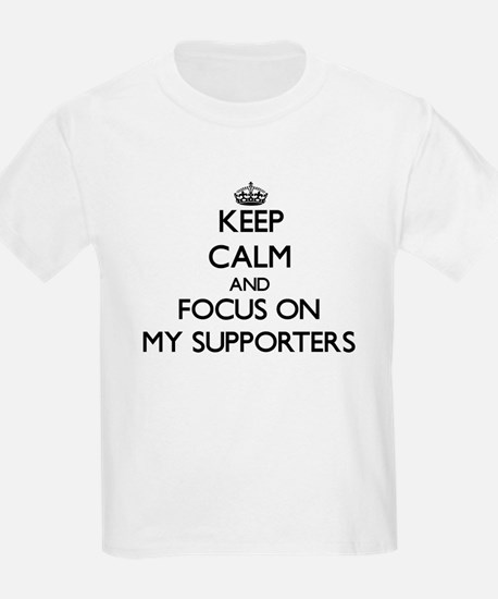 Keep Calm and focus on My Supporters T-Shirt