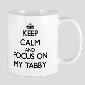 Keep Calm and focus on My Tabby Mugs