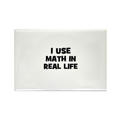 I Use Math In Real Life Rectangle Magnet