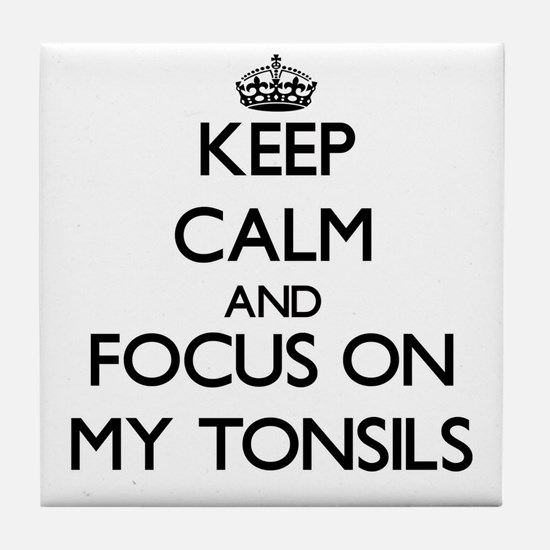 Keep Calm and focus on My Tonsils Tile Coaster