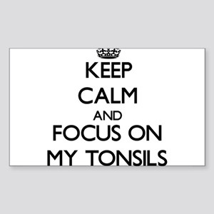 Keep Calm and focus on My Tonsils Sticker