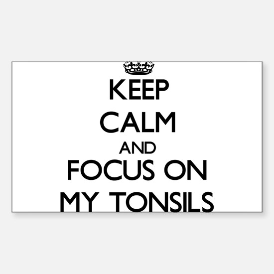 Keep Calm and focus on My Tonsils Decal