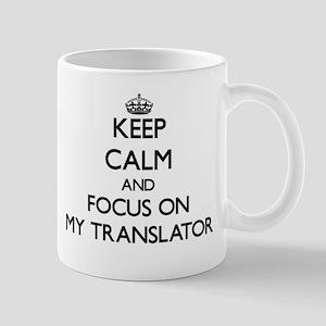 Keep Calm and focus on My Translator Mugs