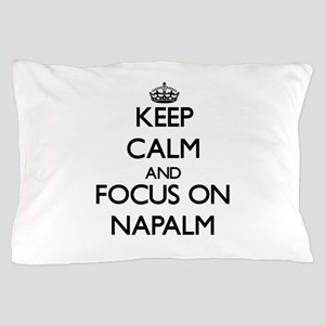 Keep Calm and focus on Napalm Pillow Case