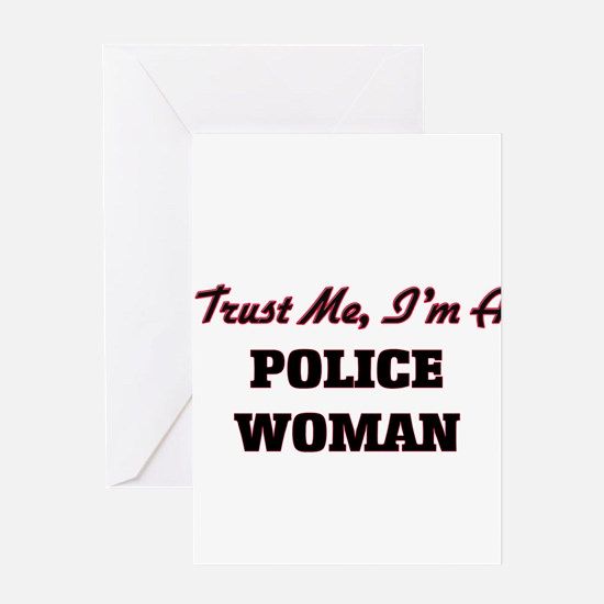 Trust me I'm a Police Woman Greeting Cards