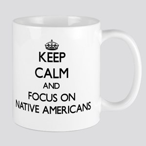 Keep Calm and focus on Native Americans Mugs