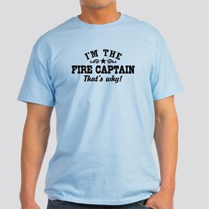 I'm The Fire Captain That's Why Light T-Shirt