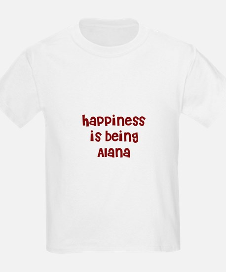 happiness is being Alana T-Shirt