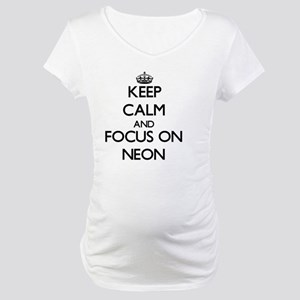 Keep Calm and focus on Neon Maternity T-Shirt