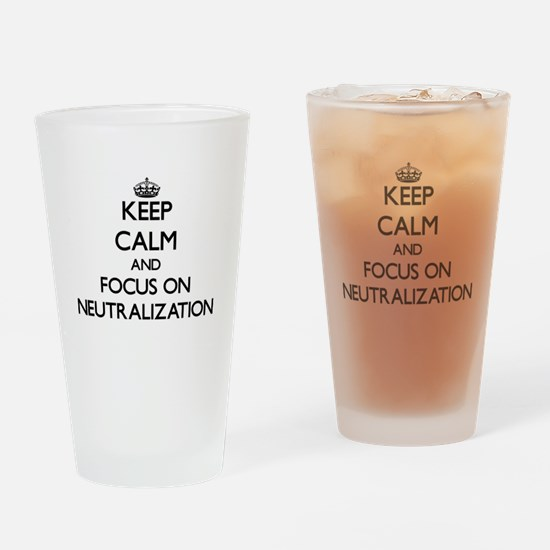 Keep Calm and focus on Neutralizati Drinking Glass