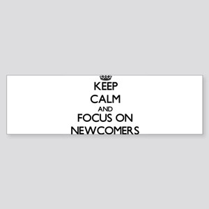Keep Calm and focus on Newcomers Bumper Sticker