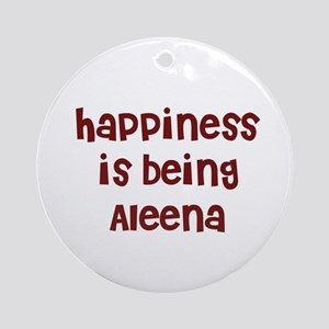 happiness is being Aleena Ornament (Round)