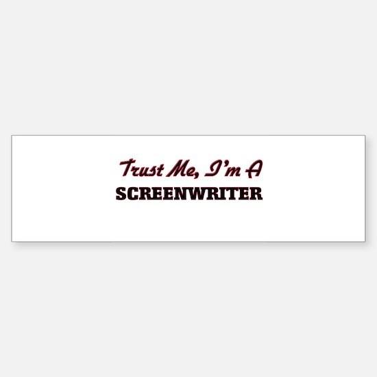 Trust me I'm a Screenwriter Bumper Bumper Bumper Sticker