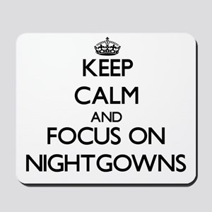 Keep Calm and focus on Nightgowns Mousepad