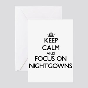 Keep Calm and focus on Nightgowns Greeting Cards