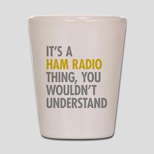 Its A Ham Radio Thing Shot Glass