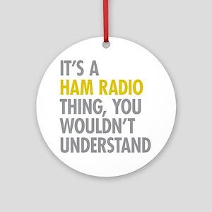 Its A Ham Radio Thing Ornament (Round)