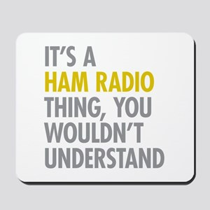 Its A Ham Radio Thing Mousepad