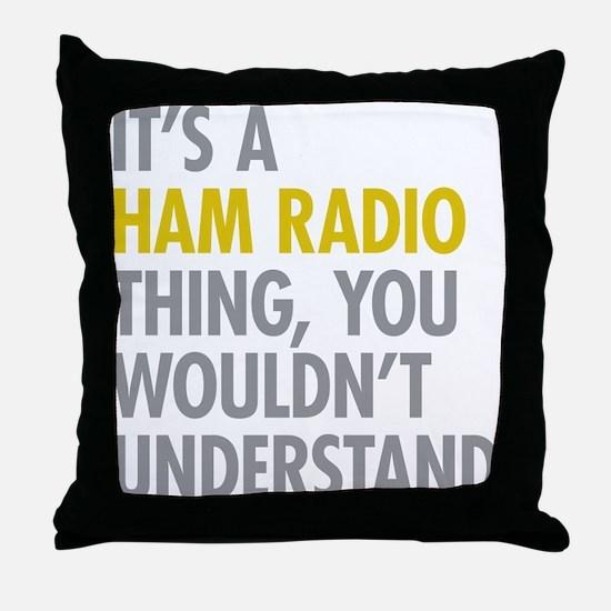 Its A Ham Radio Thing Throw Pillow